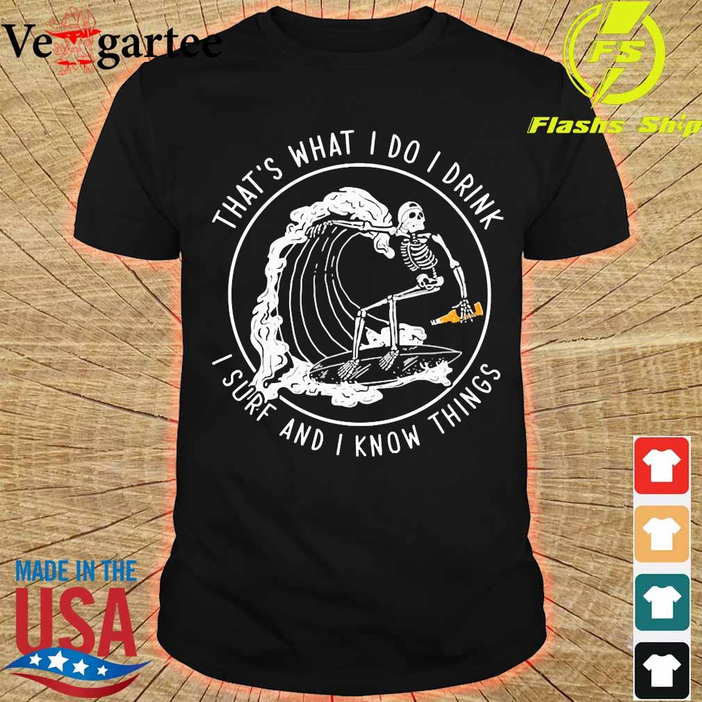 That's what I do I drink I sure and I know things shirt