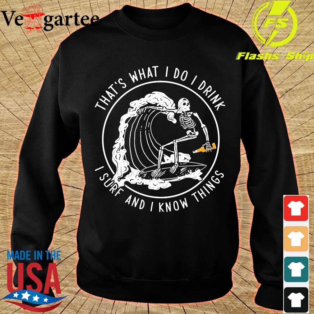 That's what I do I drink I sure and I know things s sweater