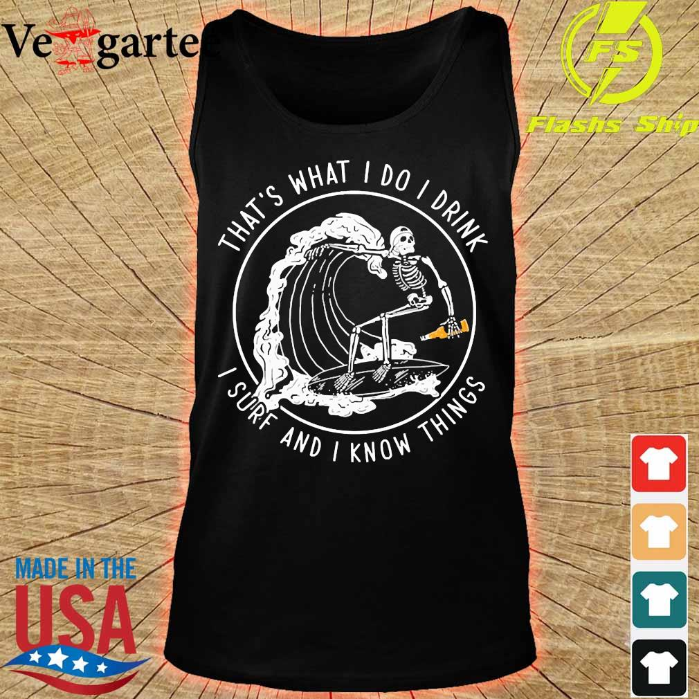 That's what I do I drink I sure and I know things s tank top