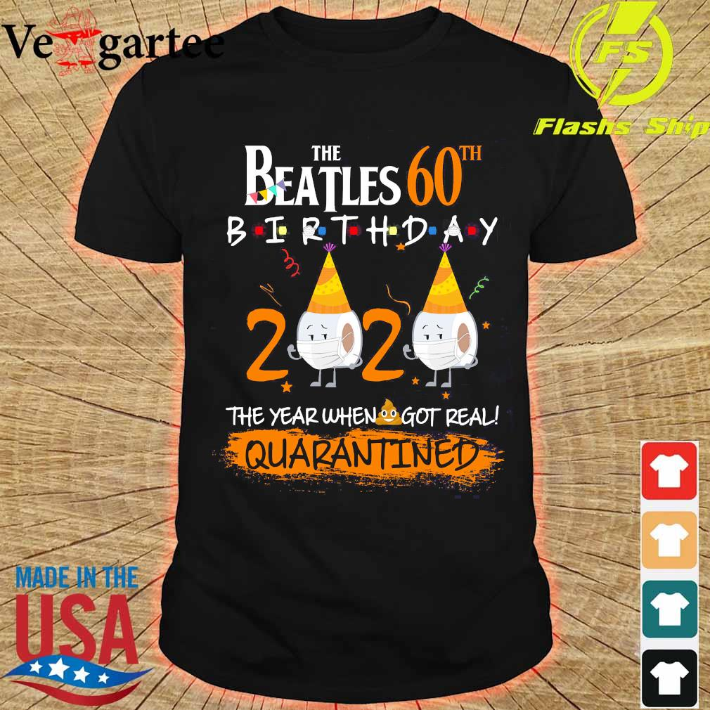 The Beatles 60th birthday 2020 the year when got real quarantined shirt