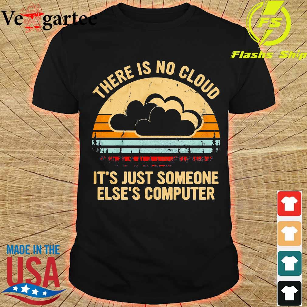 there is no cloud It's just someone Else's computer vintage shirt