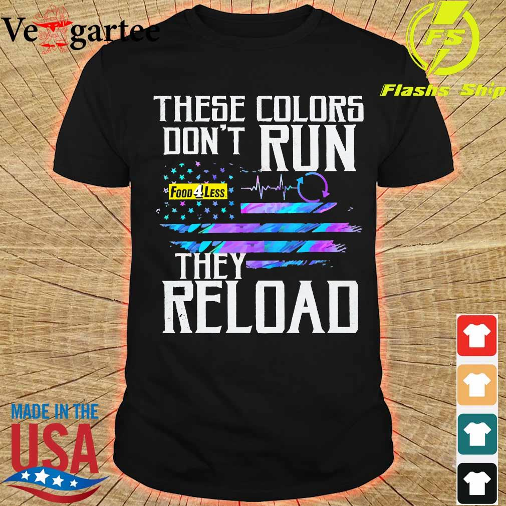 These colors don't run Food 4 Less They reload shirt