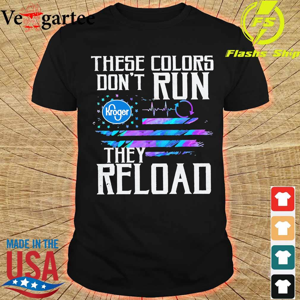These colors don't run Kroger They reload shirt