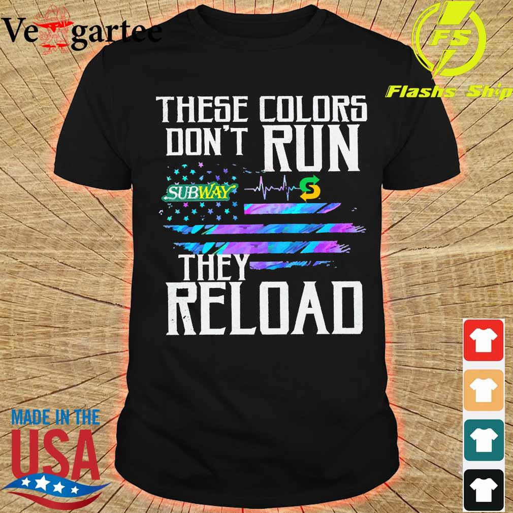 These colors don't run Subway They reload shirt