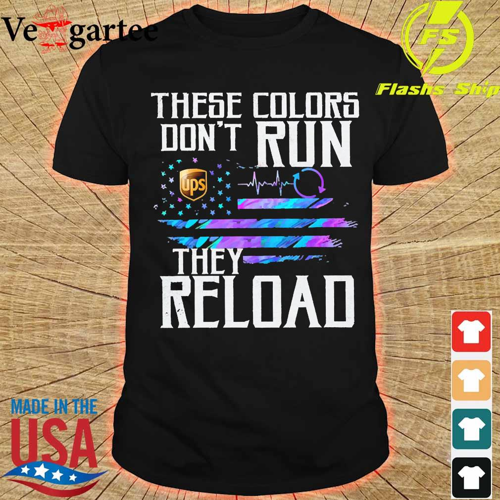 These colors don't run UPS They reload shirt