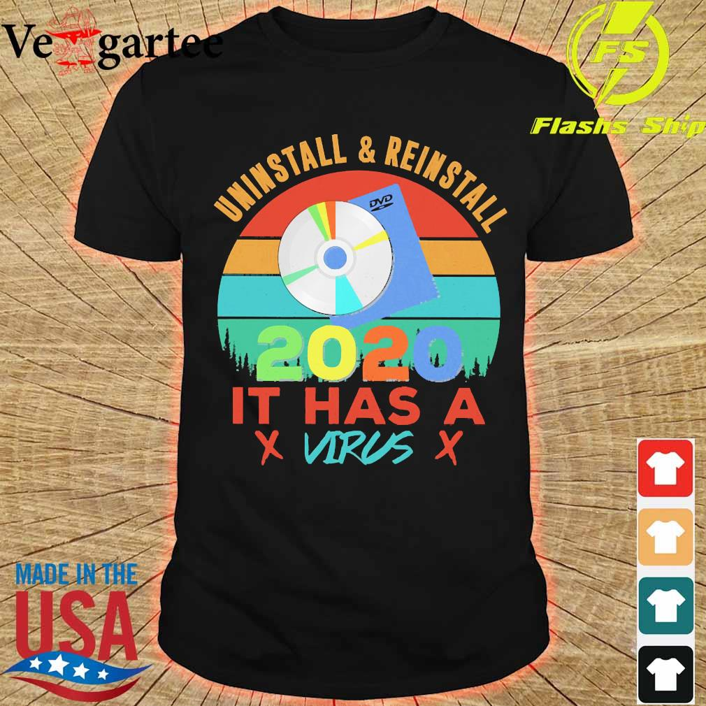 Uninstall and reinstall 2020 it has a virus vintage shirt
