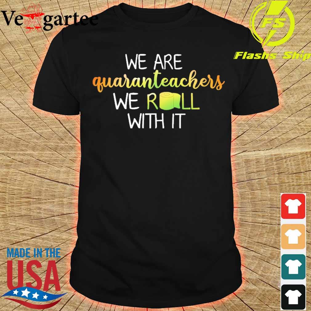 We are Guaranteachers we Roll with it shirt