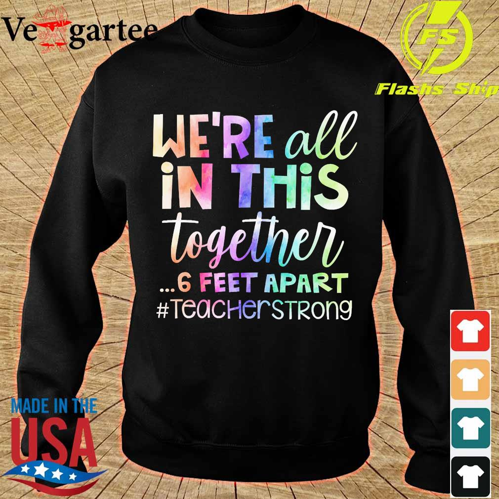 We're all in this together 6 feet apart teacher strong s sweater