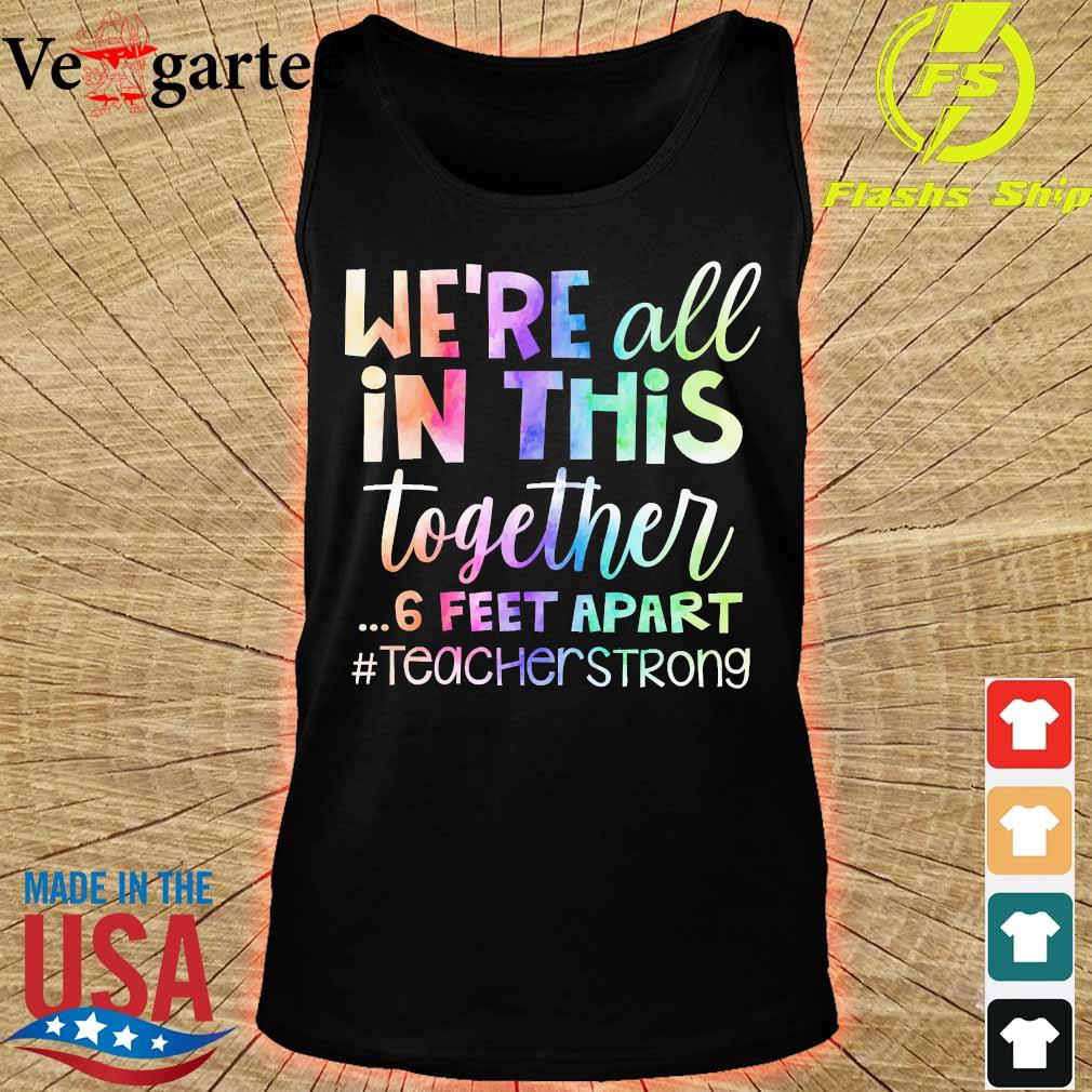 We're all in this together 6 feet apart teacher strong s tank top
