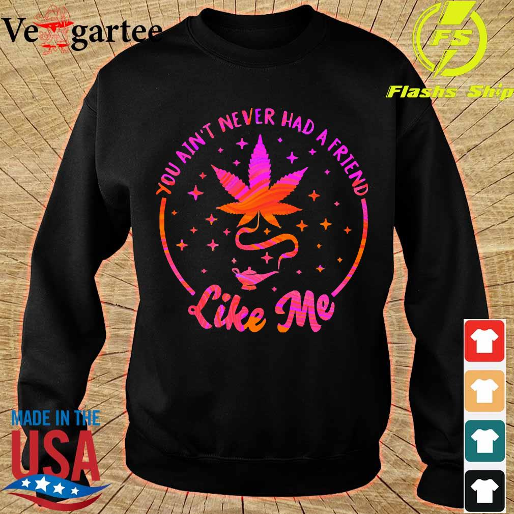 Weed You ain't never had a friend like me s sweater