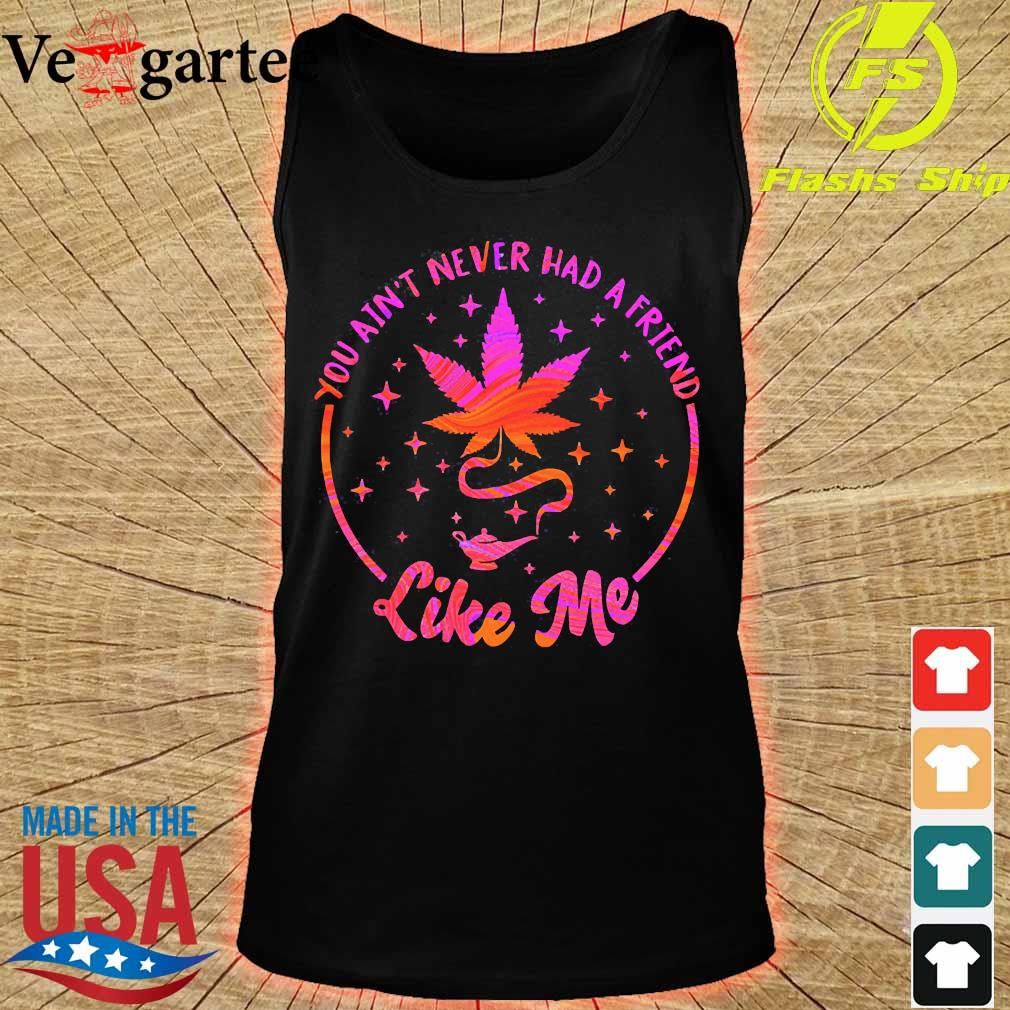 Weed You ain't never had a friend like me s tank top