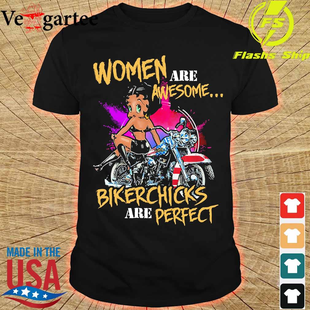 Woman are awesome bikerchicks are perfect shirt
