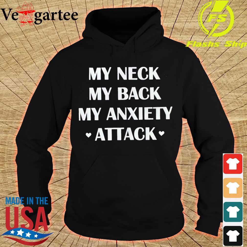 My neck My back My anxiety attack s hoodie