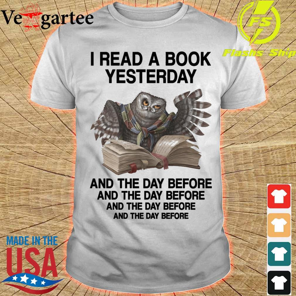 Owl I read a book Yesterday and the day before shirt