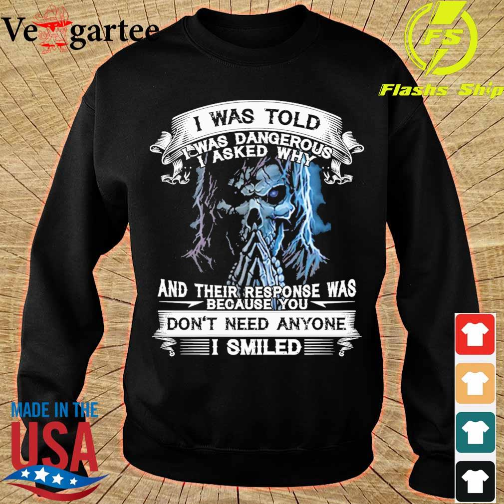 Skeleton I was told I was dangerous I asked why and their response was because You don't need anyone I smiled s sweater