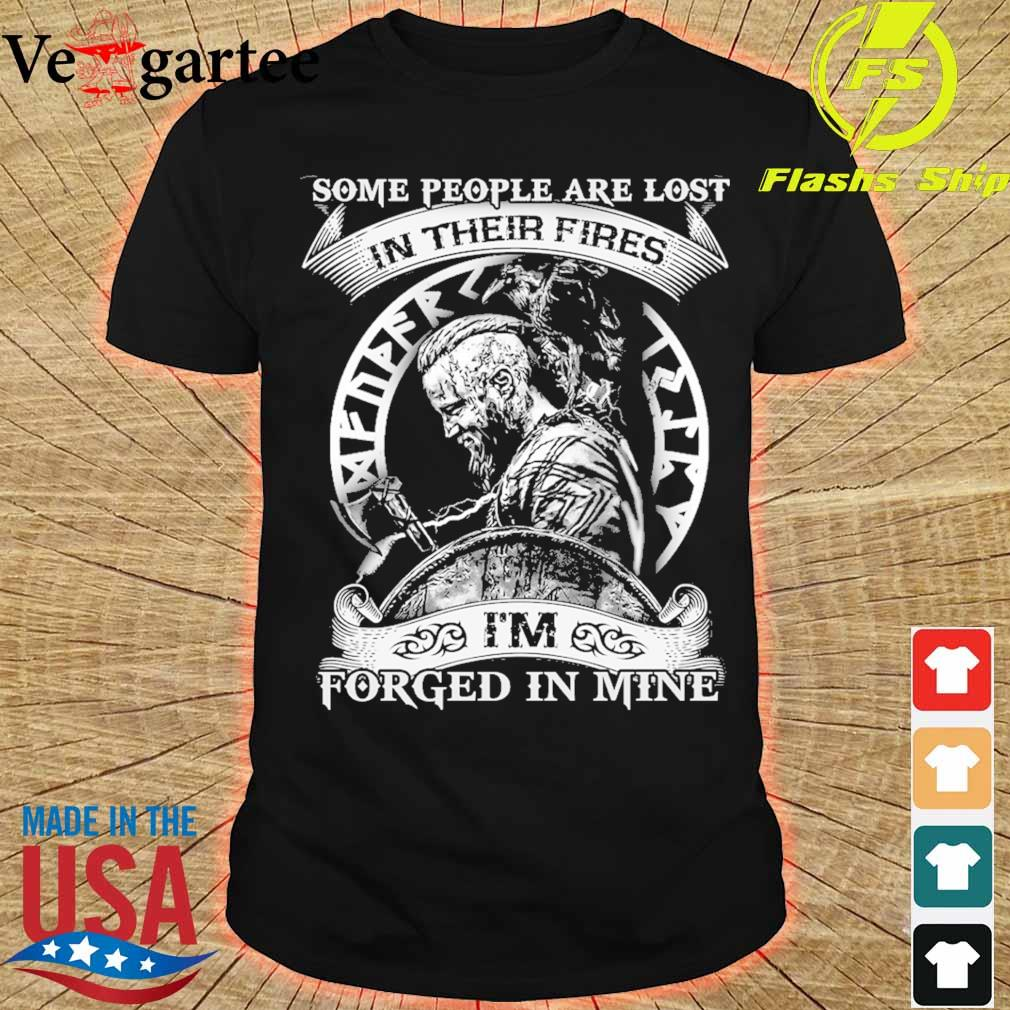 Some people are lost in their fires I'm forged in mine shirt