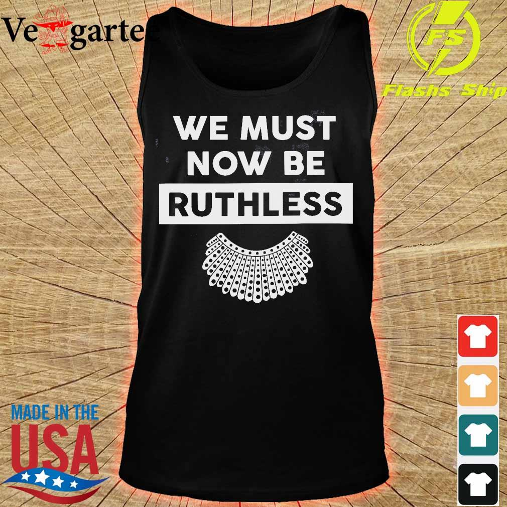 We must now be Ruthless s tank top