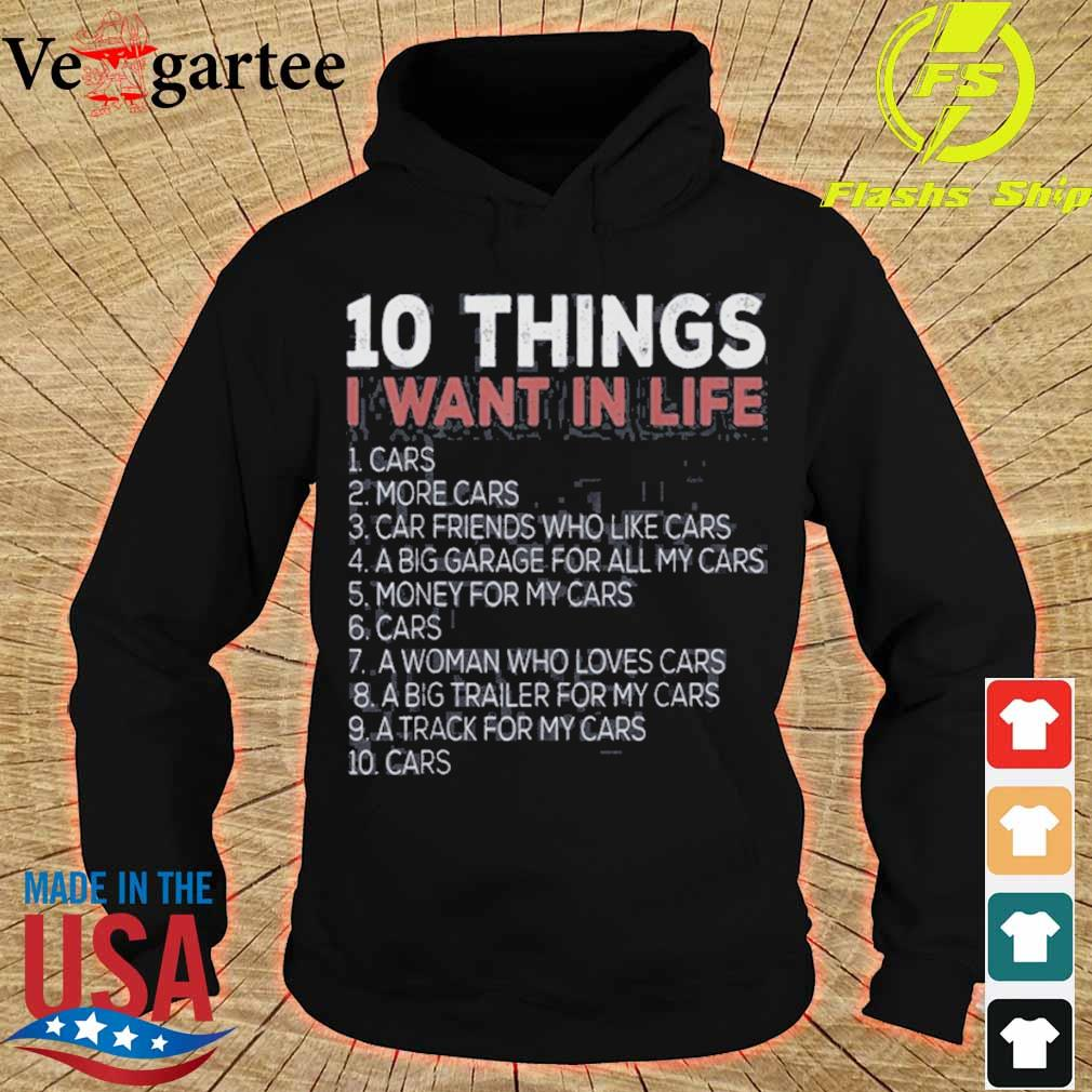 10 Things I Want In My Life Cars More Cars Shirt hoodie