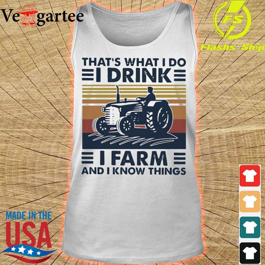 Official That's What I Do I Drink I Farm And I Know Things Vintage Retro Shirt tank top