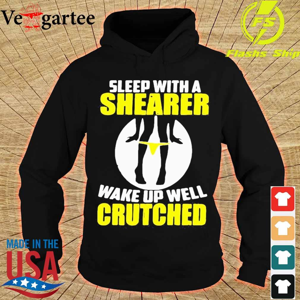 Sleep With A Shearer Wake Up Well Crutched Shirt hoodie