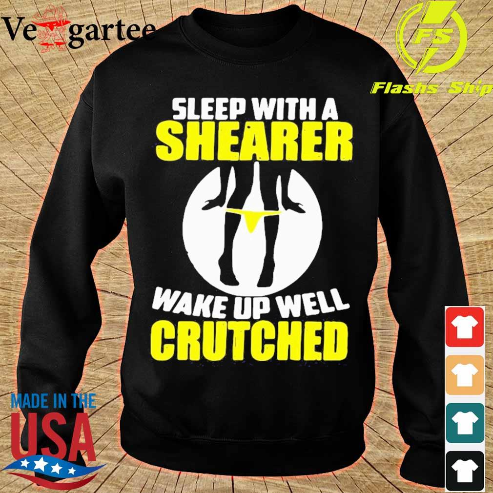 Sleep With A Shearer Wake Up Well Crutched Shirt sweater