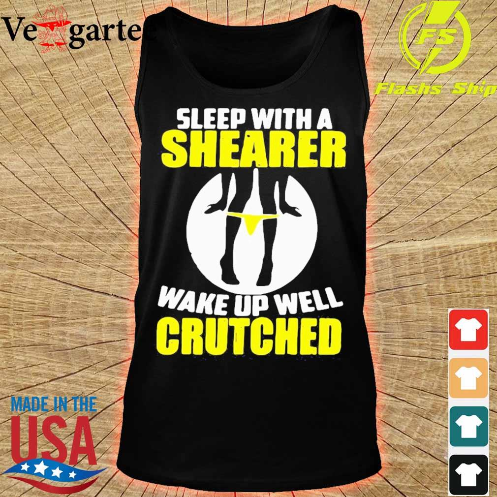 Sleep With A Shearer Wake Up Well Crutched Shirt tank top