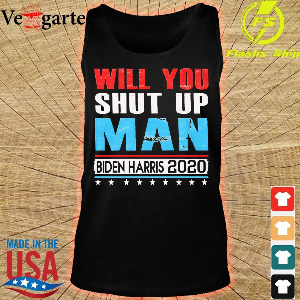 Will You shut up man Biden Harris 2020 s tank top
