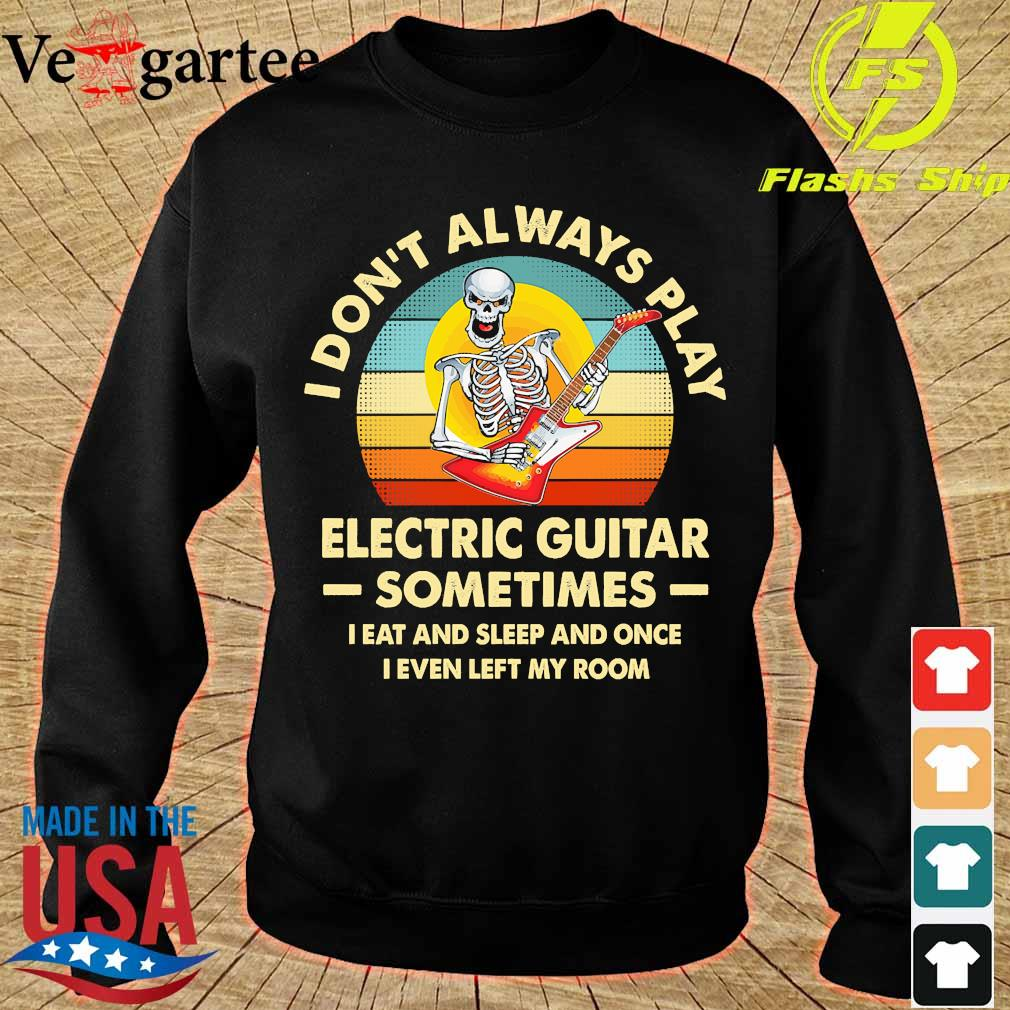 I don't always play electric guitar sometimes I eat and sleep and once I even left my room vintage s sweater