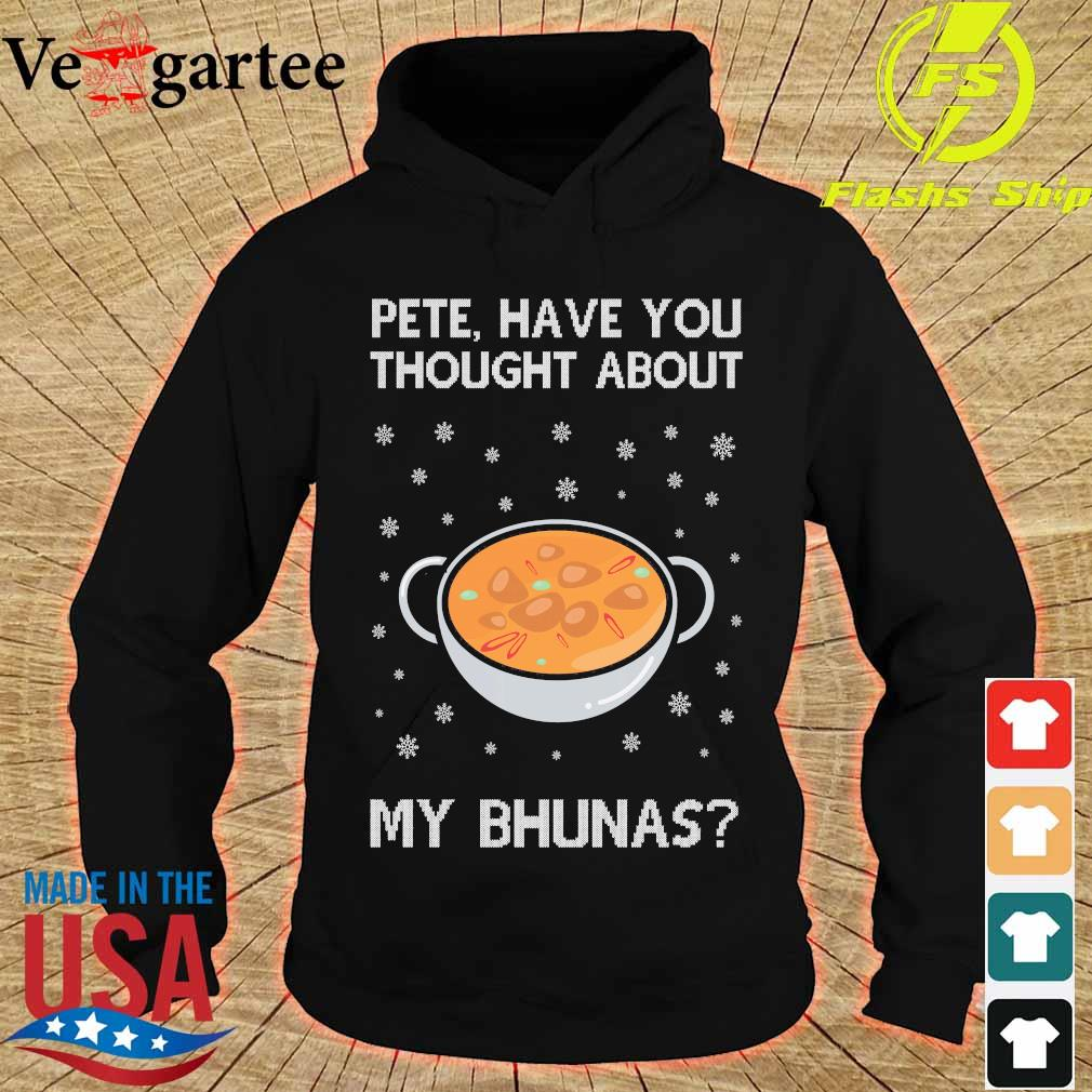 Pete have You thought about my bhunas ugly christmas sweater hoodie
