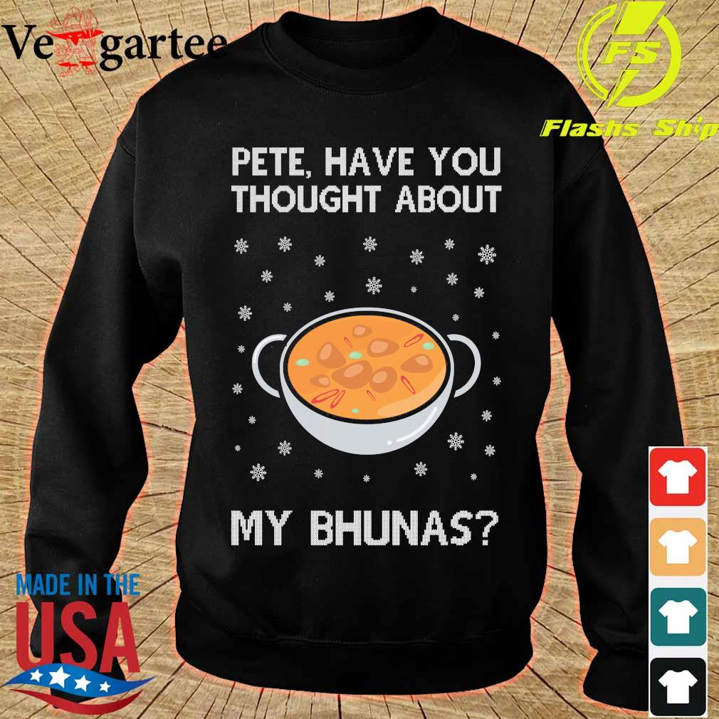 Pete have You thought about my bhunas ugly christmas sweater sweater