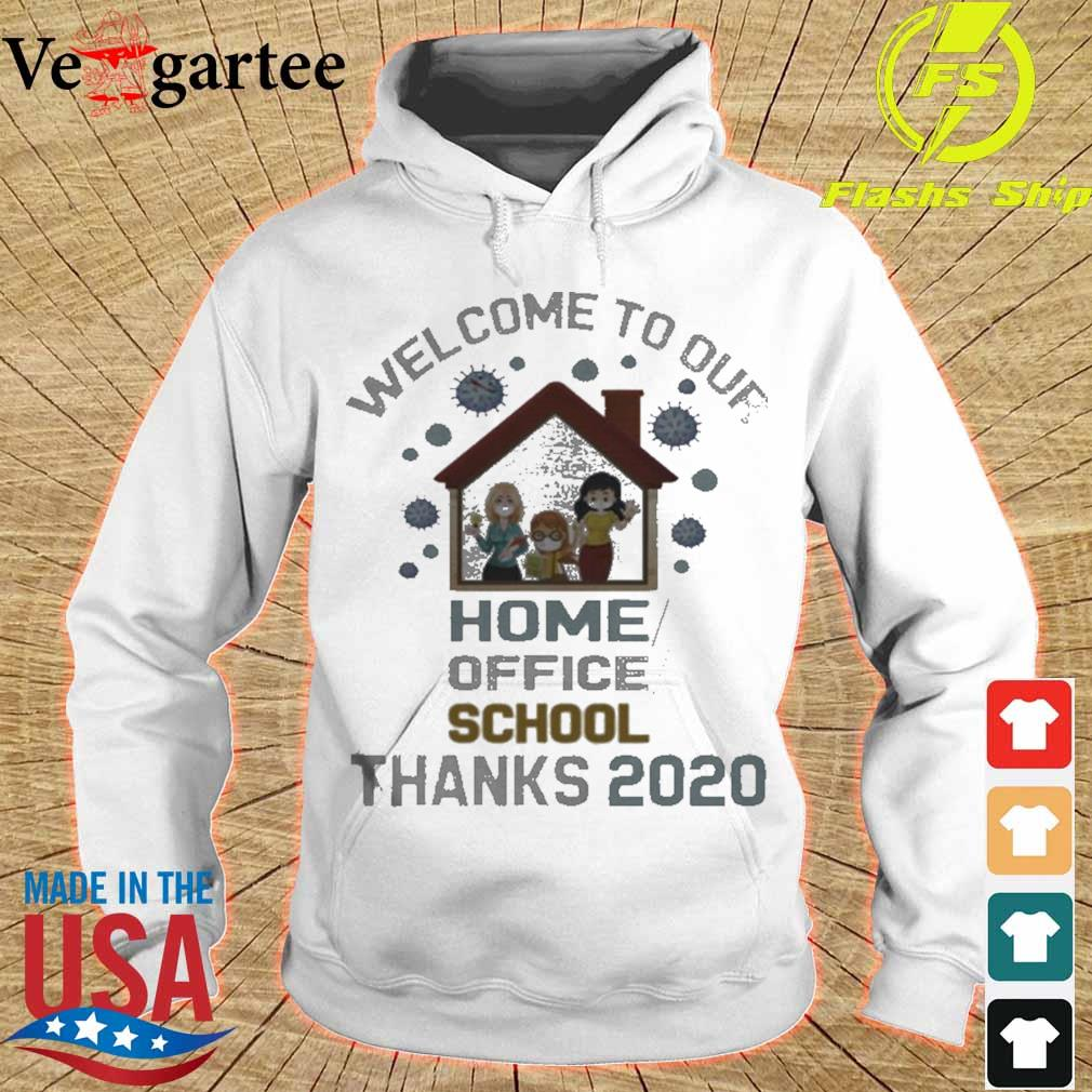Welcome To Our Home Office School Thanks 2020 Shirt hoodie