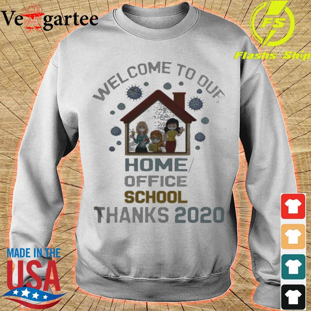Welcome To Our Home Office School Thanks 2020 Shirt sweater