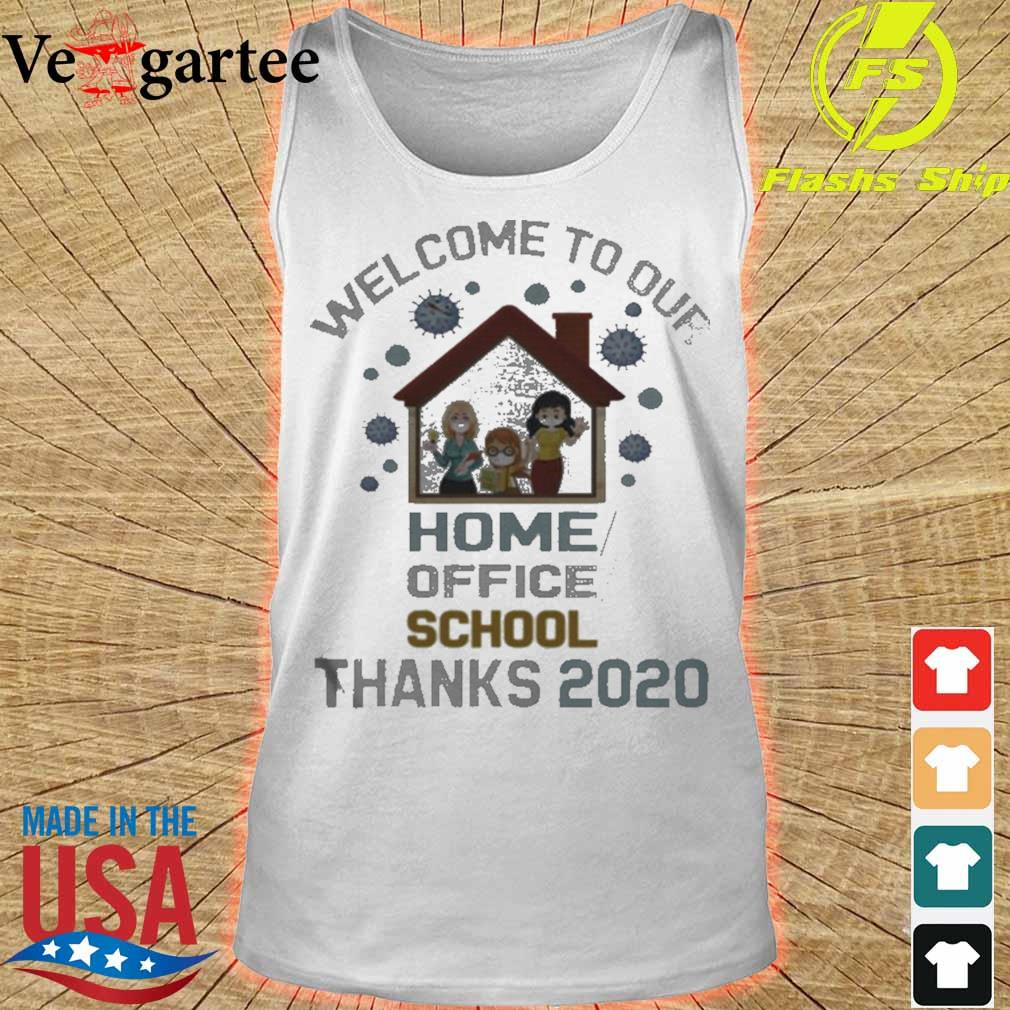 Welcome To Our Home Office School Thanks 2020 Shirt tank top