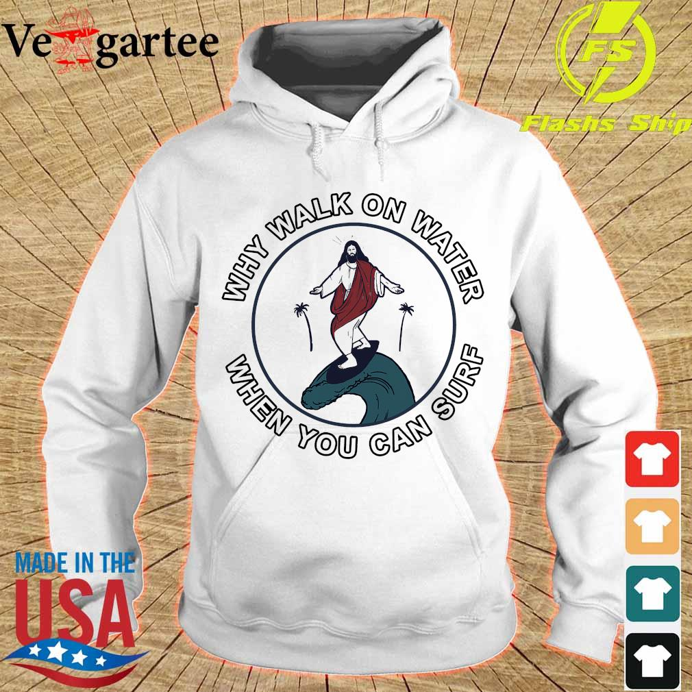 Why walk on water when You can surf s hoodie
